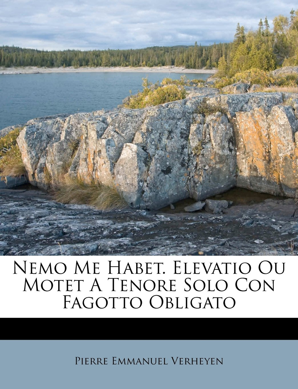 Download Nemo Me Habet. Elevatio Ou Motet A Tenore Solo Con Fagotto Obligato (Latin Edition) ebook