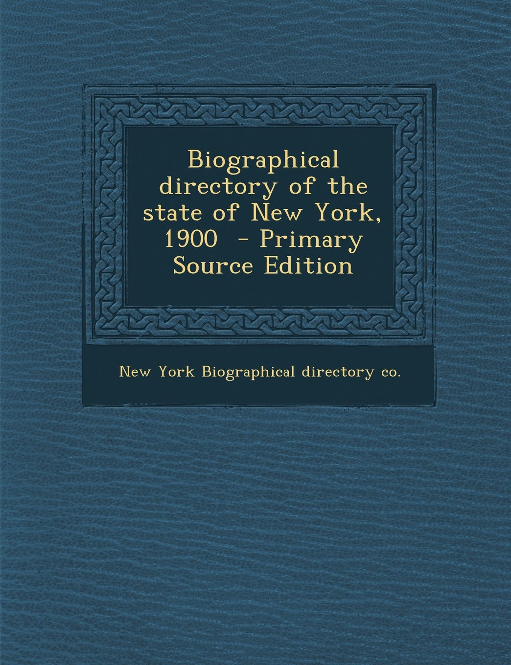 Biographical Directory of the State of New York, 1900 - Primary Source Edition pdf