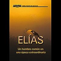Elías: Un Hombre Común En Una Época Extraordinaria (Serie Tiempo de Buscar)