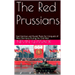 The Red Prussians: East German and Soviet Plans for Conquest of West Germany During the Cold War
