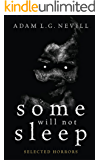 Some Will Not Sleep: Selected Horrors (English Edition)