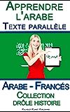Apprendre l'arabe avec Texte parallèle - Collection drôle histoire (Arabe - Francés)
