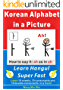 Learn Korean Alphabets (Hangul) Super Fast: Korean Alphabets in a picture (English Edition)