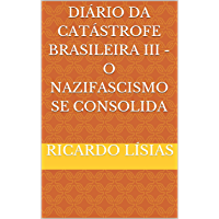 Diário da catástrofe brasileira III - o nazifascismo se consolida : O nazifascismo se consolida