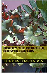 BEAUTY THE BEAUTIFUL SHOWER CURTAIN Kindle Edition