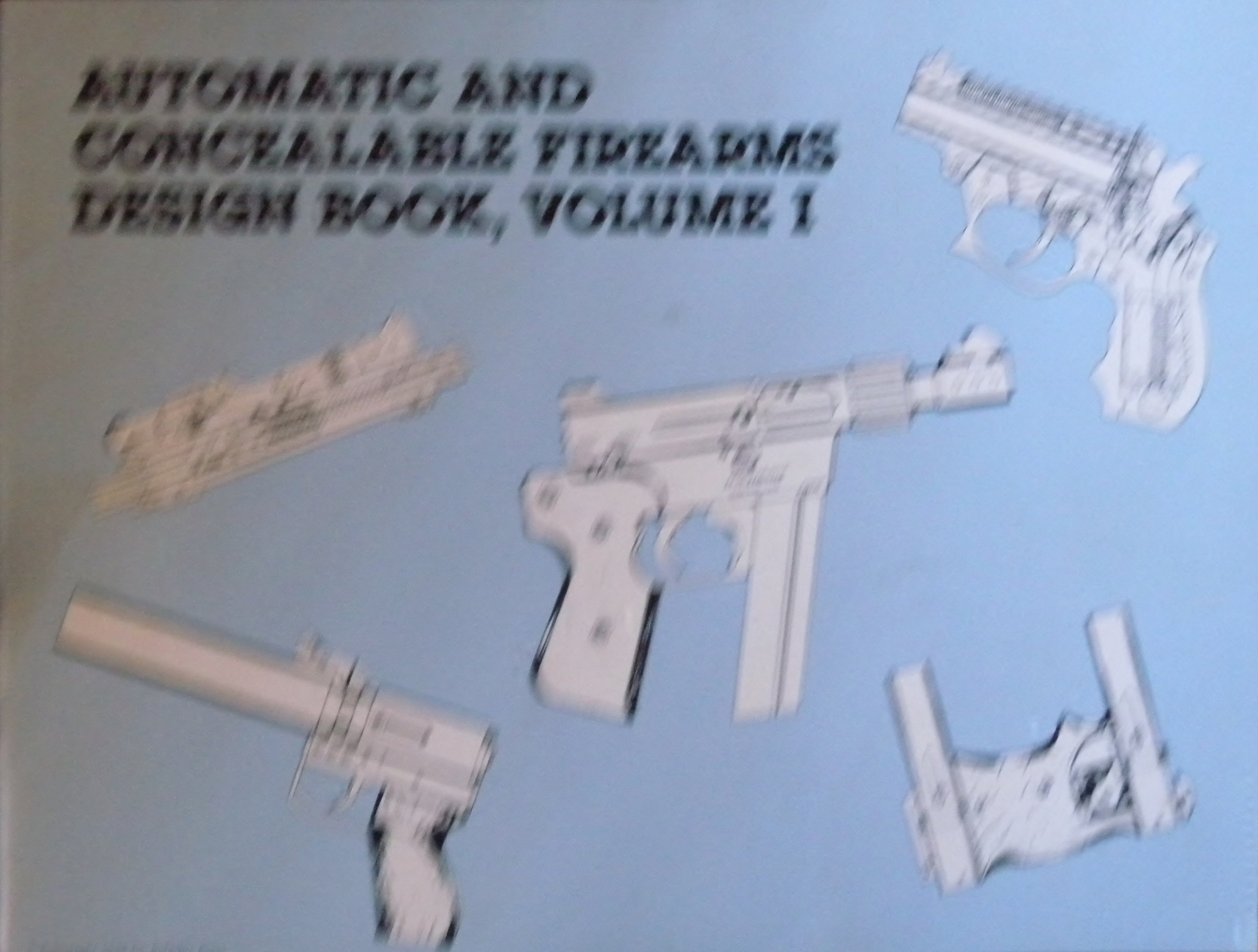 Automatic and Concealable Firearms Design Book