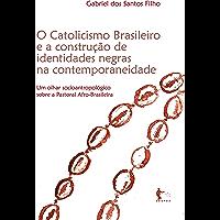 O catolicismo brasileiro e a construção de identidades negras na contemporaneide: um olhar sócio-antropológico sobre a Pastoral Afro-Brasileira