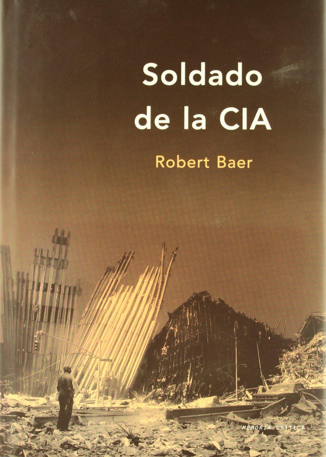 Soldado de la CIA (Memoria Crítica): Amazon.es: Baer, Robert: Libros