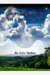 200 Proofs Earth is Not a Spinning Ball Kindle Edition