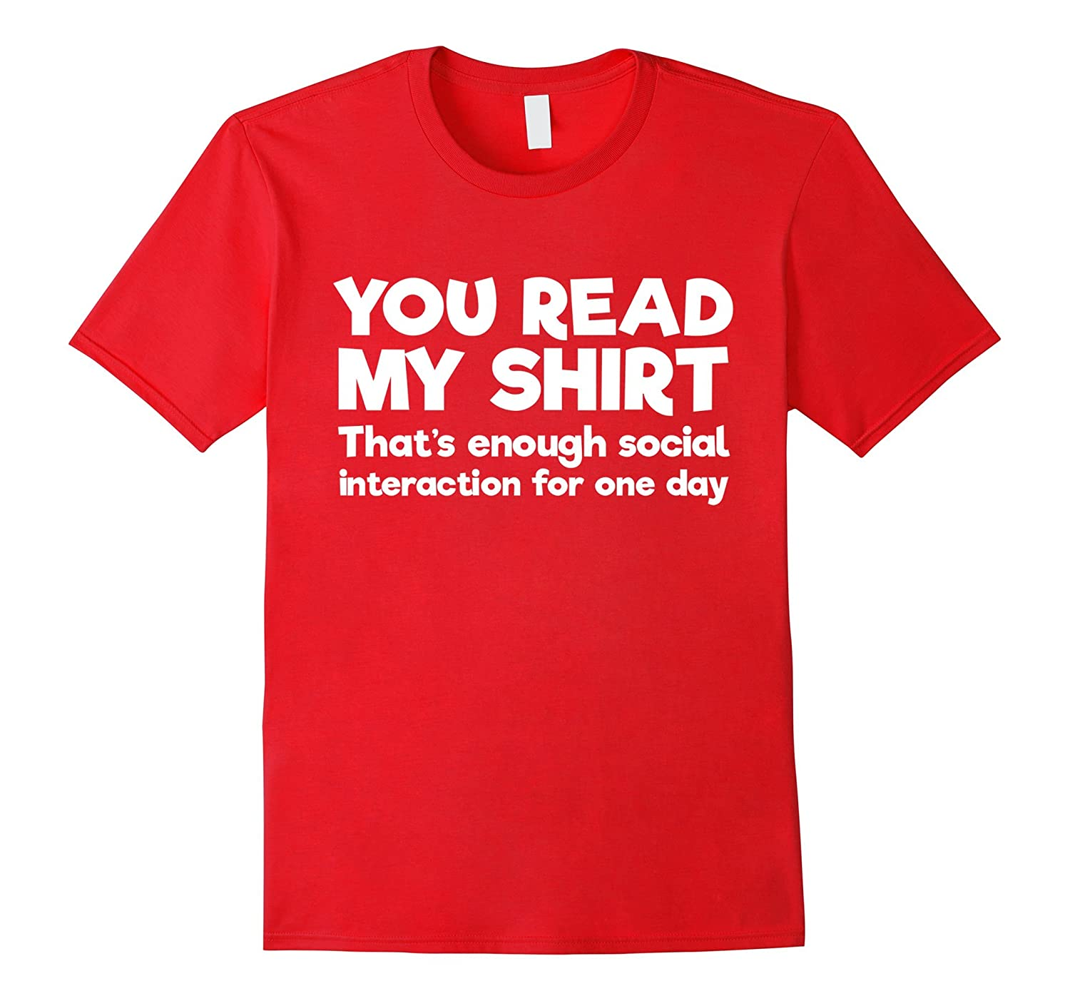 You Read My Shirt - Thats Enough Social Interaction Shirt-TD