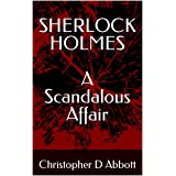 SHERLOCK HOLMES A Scandalous Affair (The Watson Chronicles)