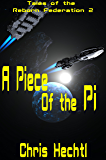 A Piece of the Pi (Tales of the Reborn Federation Book 2)