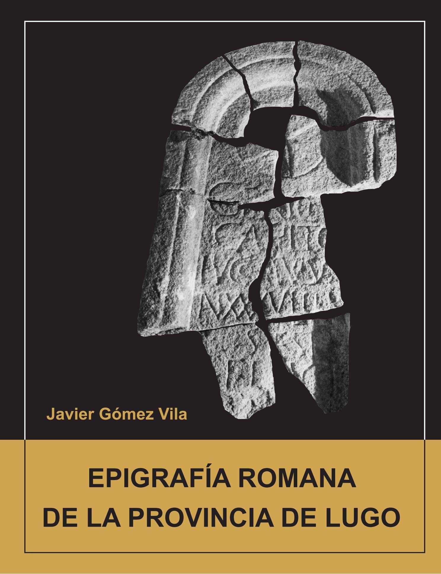 Epigrafia Romana De La Provincia De Lugo: Amazon.es: Javier ...