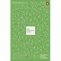 Why Information Grows: The Evolution of Order, from Atoms to Economies (English Edition)