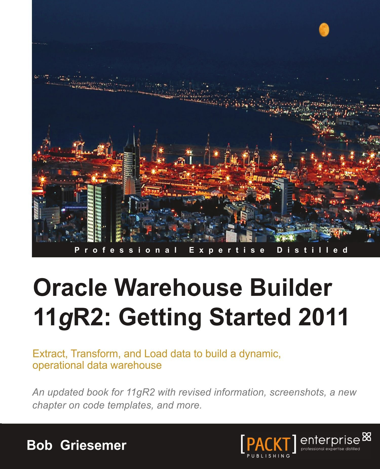 Oracle Warehouse Builder 11g R2: Getting Started 2011: Bob Griesemer:  9781849683449: Amazon: Books