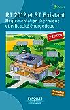 RT 2012 et RT Existant: Réglementation thermique et efficacité énergétique