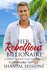 Her Rebellious Billionaire: A Sweet Bucket List Romance (Book 1) Kindle Edition