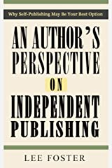 An Author's Perspective on Independent Publishing: Why Self-Publishing May Be Your Best Option Kindle Edition