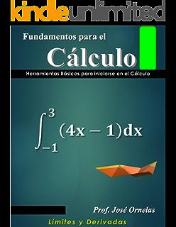 Fundamentos para el Cálculo: Herramientas Básicas para iniciarse en el Cálculo (Cálculo, diferencial