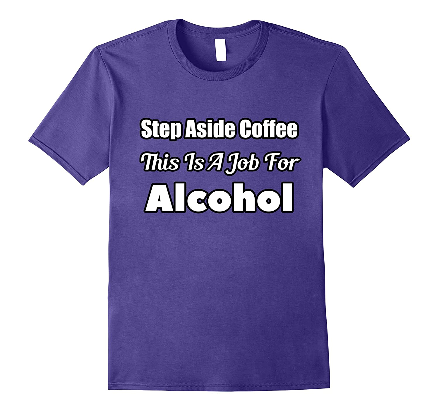 Funny Coffee Tshirt Step Aside This Is A Job For Alcohol-TD