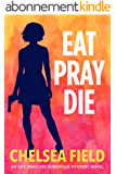 Eat, Pray, Die (An Eat, Pray, Die Humorous Mystery Book 1) (English Edition)