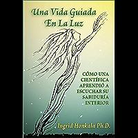 Una Vida Guiada En La Luz: Cómo Una Científica Aprendió a Escuchar Su Sabiduría Interior (Spanish Edition)