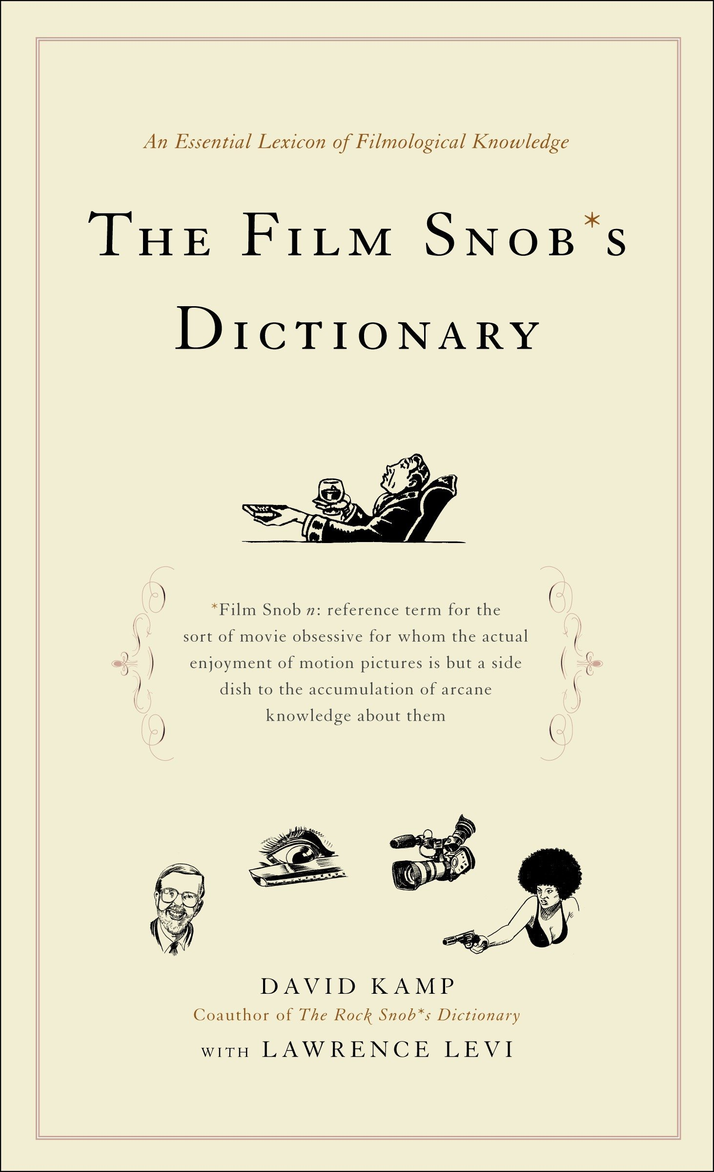 The Film Snob S Dictionary An Essential Lexicon Of Filmological Knowledge Kamp David Levi Lawrence 9780767918763 Amazon Com Books