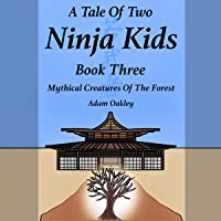 A Tale of Two Ninja Kids, Book 3: Mythical Creatures of the Forest