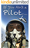 If You Ain't a Pilot.