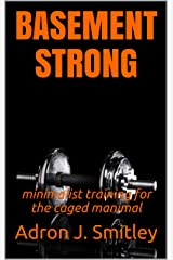 BASEMENT STRONG: minimalist training for the caged manimal Kindle Edition