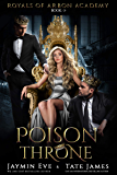 Poison Throne: A Dark College Romance (Royals of Arbon Academy Book 3) (English Edition)