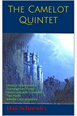 The Camelot Quintet: Destiny Unperplexed Transhuman Things Unaccountable Loneliness Two Fools Infinite Consanguinity Kindle Edition