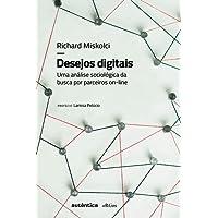 Desejos Digitais. Uma Análise Sociológica da Busca por Parceiros Online