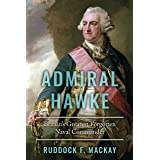 Admiral Hawke: Britain's Greatest Forgotten Naval Commander (The Age of Sail)