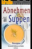 Low Carb: Low Carb Suppen zum Abnehmen, Diät Kochbuch für Frauen, Diät Suppe, Vegetarische Vegane Low Carb Rezepte, gesund kochen