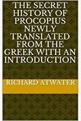 THE SECRET HISTORY OF PROCOPIUS NEWLY TRANSLATED FROM THE GREEK WITH AN INTRODUCTION Kindle Edition