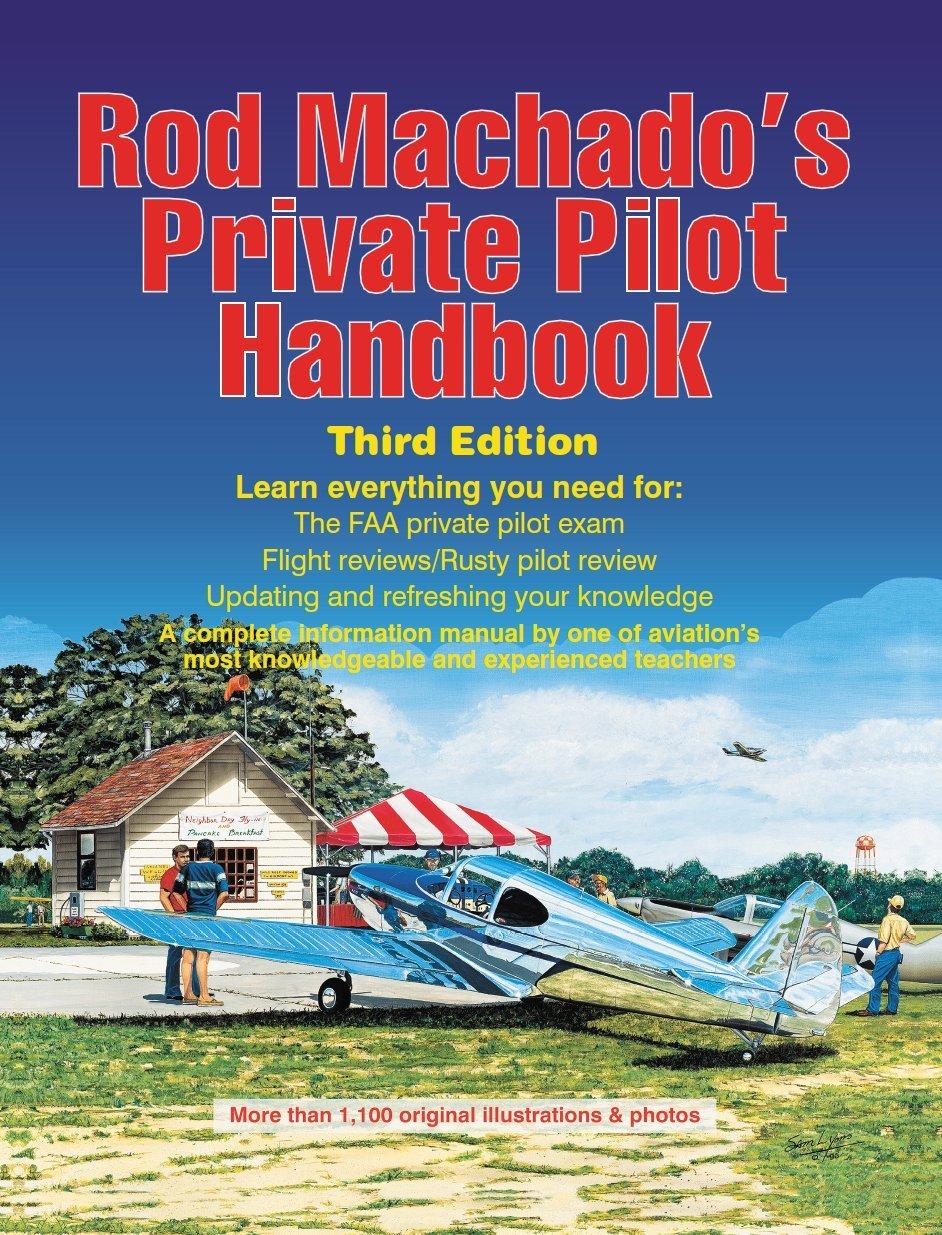 Rod Machado's Private Pilot Handbook - Third Edition: Rod Machado:  9780985932886: Amazon.com: Books