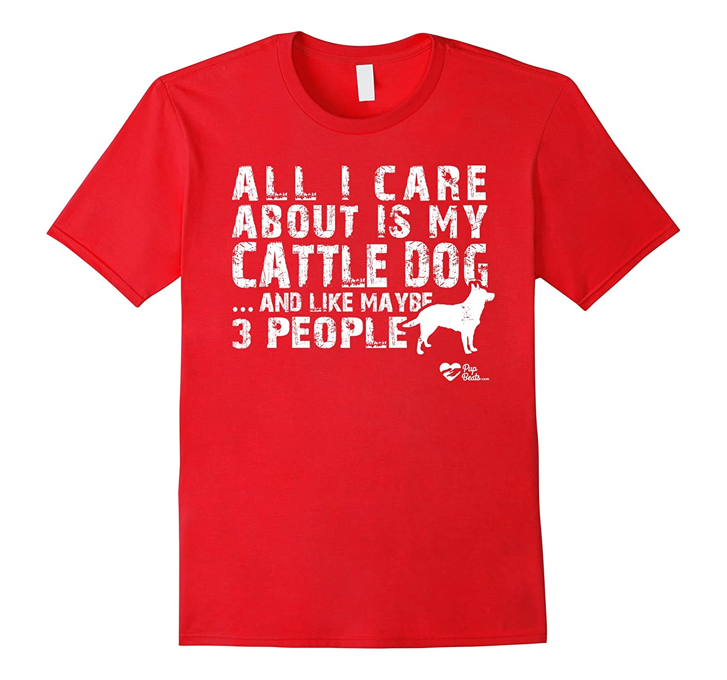 All I care about is my Cattle Dog T-Shirts For Dog Lovers-Art