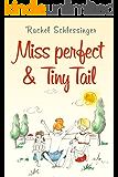 Miss Perfect & Tiny Tail
