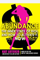ABUNDANCE: The Inner State of RICH, and How to Activate It, NOW (Artist Unleashed Book 4) Kindle Edition