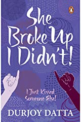 SHE BROKE UP, I DIDN'T: I Just Kissed Someone Else! Kindle Edition