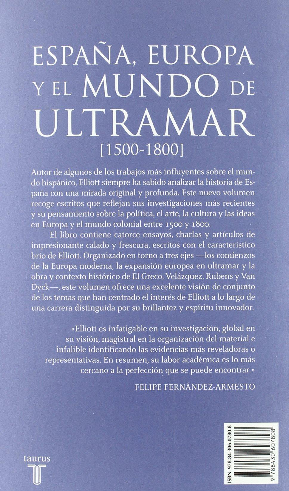 España, Europa y el mundo de ultramar 1500-1800 Historia: Amazon.es: Elliott, John H.: Libros