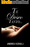 Te deseo tanto... (Spanish Edition)