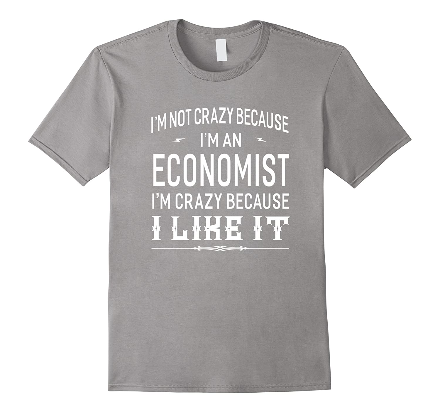 Im Not Crazy Because Im An Economist T-shirt Funny Gift-PL