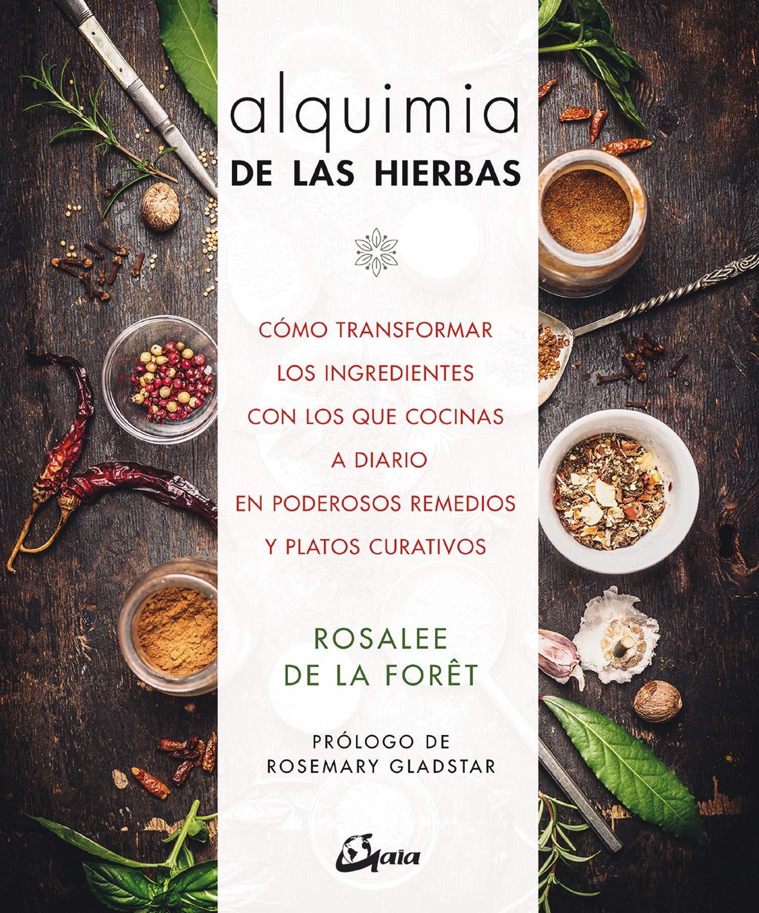 Alquimia de las hierbas. Cómo transformar los ingredientes: Cómo transformar los ingredientes con los que cocinas a diario en poderosos remedios y platos curativos Salud natural: Amazon.es: de la Forêt, Rosalee, González