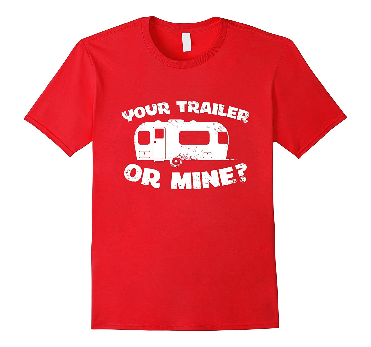 Your Trailer Or Mine? Funny Redneck Mobile Home Park T Shirt-TH