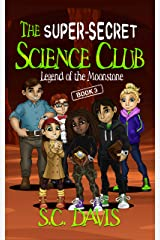 The Super-Secret Science Club: Legend of the Moonstone Kindle Edition