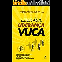 LÍDER ÁGIL, LIDERANÇA VUCA: Como liderar e ter sucesso em um mundo de alta volatilidade, incerteza, complexidade e ambiguidade