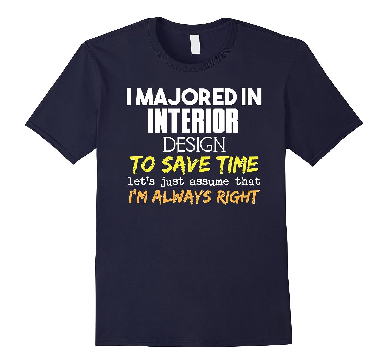 Interior Design Major T-Shirt - Assume Im Always Right-TD