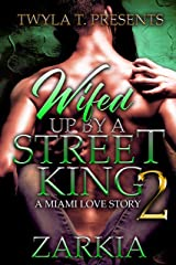 Wifed Up By A Street King 2: A Miami Love Story Kindle Edition